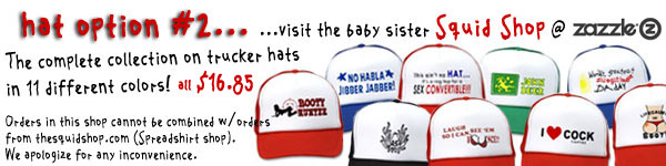 Get Squidbillies designs on 11 different colors of Trucker Hats!